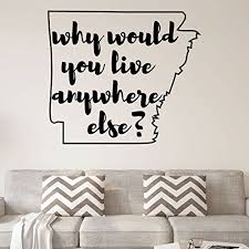Amazon Com Arkansas Wall Decal Why Would You Live Anywhere Else State Vinyl Art Silhouette For Home Decor Living Room Or Family Room Decoration Handmade