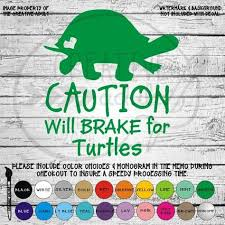 Caution Will Brake For Turtle Vinyl Decal Sticker Available In Variety Of Sizes And Colors Vinyl Decal Stickers Vinyl Decals Car Decals Vinyl