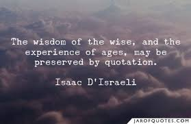 the wisdom of the wise and the experience of ages be