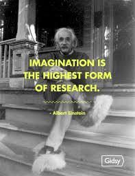 imagination is the highest form of research albert einstein