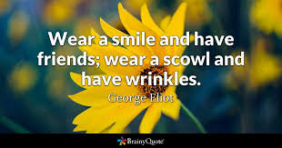 george eliot wear a smile and have friends wear a scowl