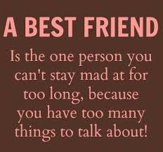 a best friend is the one person you can t stay mad at for too long