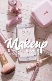 makeup reviews intro wattpad