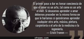Erich Fromm: El primer paso a dar es tomar conciencia de que el ...
