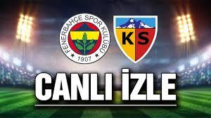 Bein Sports 1: Fenerbahçe Kayserispor canlı izle Netspor Taraftarium fb  kayseri - Haberin Vakti