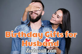 60 best birthday gift ideas for husband