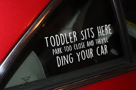 Toddler Sits Here Park Too Close And They Ll Ding Your Etsy Custom Vinyl Decal Custom Vinyl Vinyl Decals