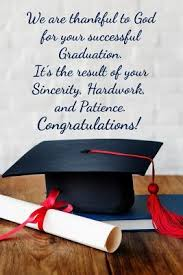we are thankful to god for your successful graduation it s the