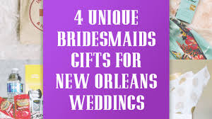 bridesmaids gifts for new orleans