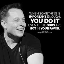 noteworthy elon musk quotes to change your life forever elon