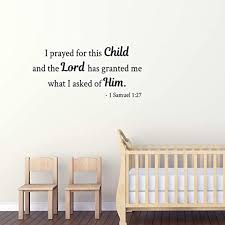 Amazon Com I Prayed For This Child And The Lord Has Granted Me What I Asked Of Him Christian Decal Bible Verse Wall Decor 1 Samuel 1 27 Y28 Home Kitchen