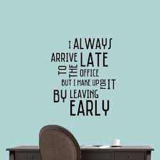Sweetumswalldecals I Always Arrive Late To The Office Wall Decal Wayfair