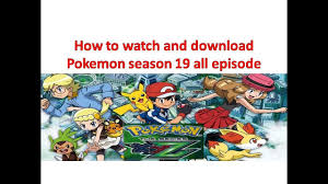 how to watch and download pokemon season 19 all episode - YouTube