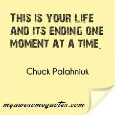 chuck palahniuk quote about living your life awesome quotes