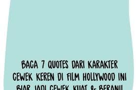 baca quotes dari karakter cewek keren di film hollywood ini biar
