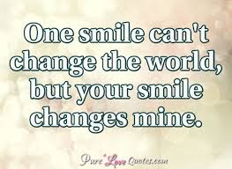 one smile can t change the world but your smile changes mine