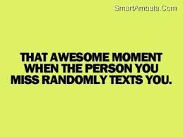 that awesome moment when the person you miss randomly texts you