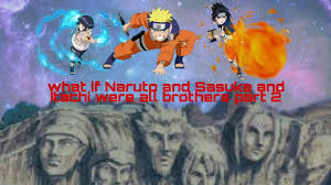 What if Naruto and Sasuke and Itachi were all brothers part 2 - YouTube
