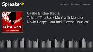Talking The Book Man With Monster Movie Happy Hour And Peyton Douglas Youtube