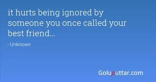 nice being ignored quote it hurts when best friend ignore you