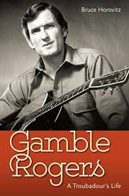 Gamble Rogers: A Troubadour's Life by Bruce Horovitz