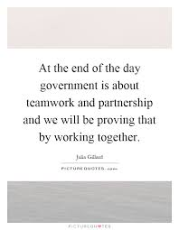 at the end of the day government is about teamwork and