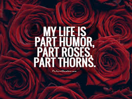 my life is part humor part roses part thorns picture quotes