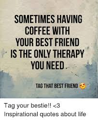 sometimes having coffee your best friend you need tag that