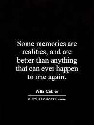 some memories are realities and are better than anything that