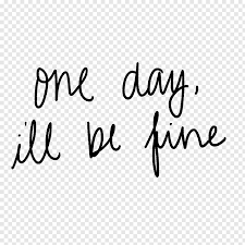 handwritten quotes and abr one day ill be fine png pngbarn