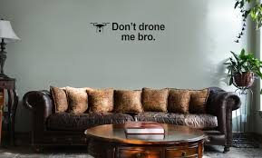 Don T Drone Me Bro Funny Vinyl Wall Mural Decal Home Decor Sticker