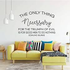 Amazon Com Inspirational Wall Decal The Only Thing Necessary Motivational Edmund Burke Quote Vinyl Art For Home Bedroom Or Living Room Decor Handmade