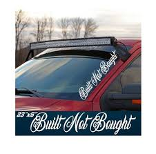 Built Not Bought Side Windshield Banner Decal Sticker Truck Decals Windshield Decals Stickers
