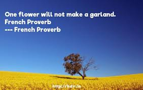 french proverb one flower will not make a garland french