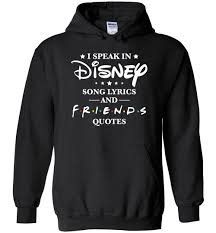 i speak in disney song lyrics and friends quotes hoodie the