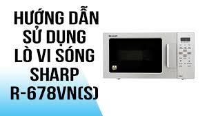 Lò vi sóng Sharp R678VN - Hướng dẫn sử dụng - YouTube