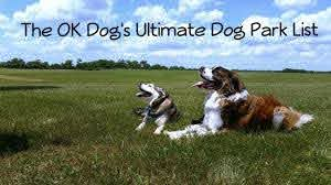 The Ok Dog S Ultimate Dog Park List The Ok Dogs