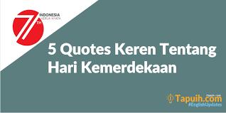 quotes keren tentang independence day merdeka paja tapuih
