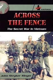 Across The Fence The Secret War In Vietnam By John Stryker Meyer