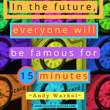 andy warhol quote in the future quote of quotes