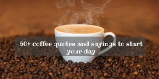 coffee quotes and sayings to start your day ▷ tuko co ke