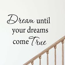 Winston Porter Dowless Dream Until Your Dreams Come True Wall Decal Wayfair