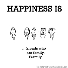 happiness happiness is friends who are family framily