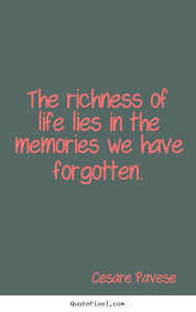 life quotes the richness of life lies in the memories we have