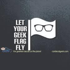 Let Your Geek Flag Fly Car Window Vinyl Decal Sticker