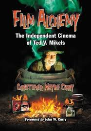 Film Alchemy: The Independent Cinema of Ted V. Mikels by Christopher Wayne  Curry
