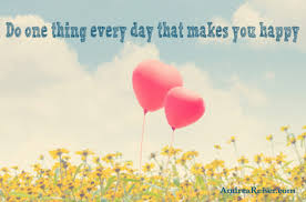 do one thing every day that makes you happy andrea reiser andrea