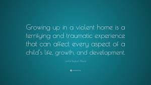 """lucille roybal allard quote """"growing up in a violent home is a"""