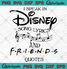 i speak in disney song lyrics and friends quotes svg png eps fxf