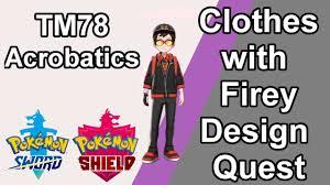 Clothes with Firey Design Quest (TM78 Acrobatics) - Pokemon Sword ...